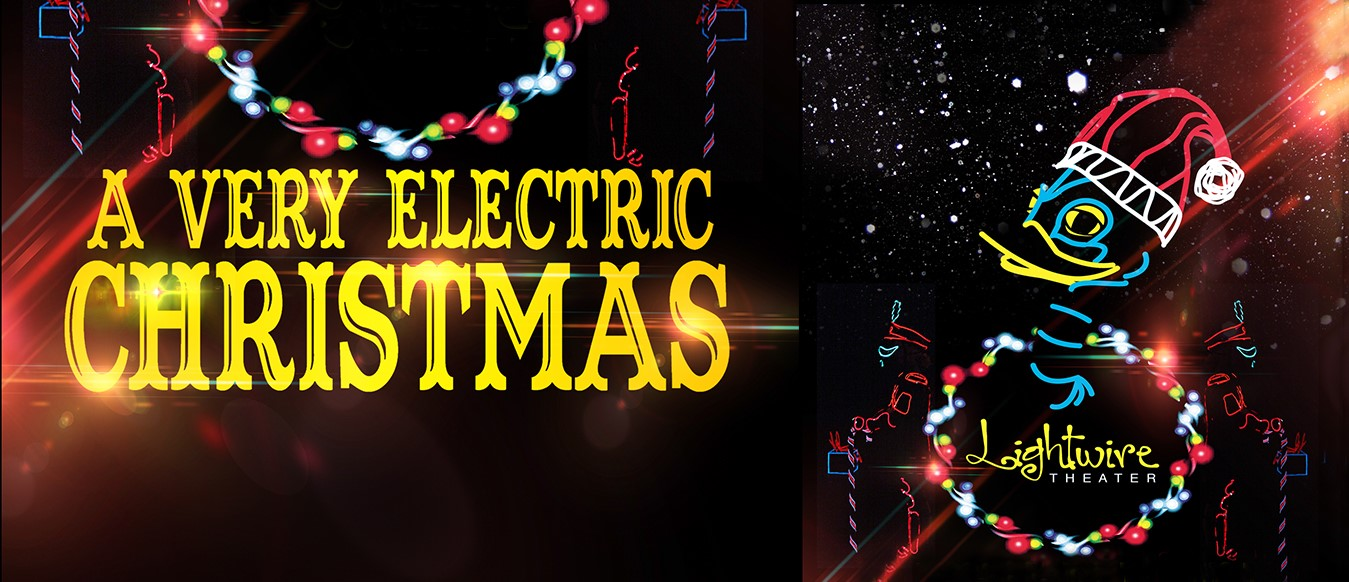 Lightwire Theater Presents A Very Electric Christmas Header
